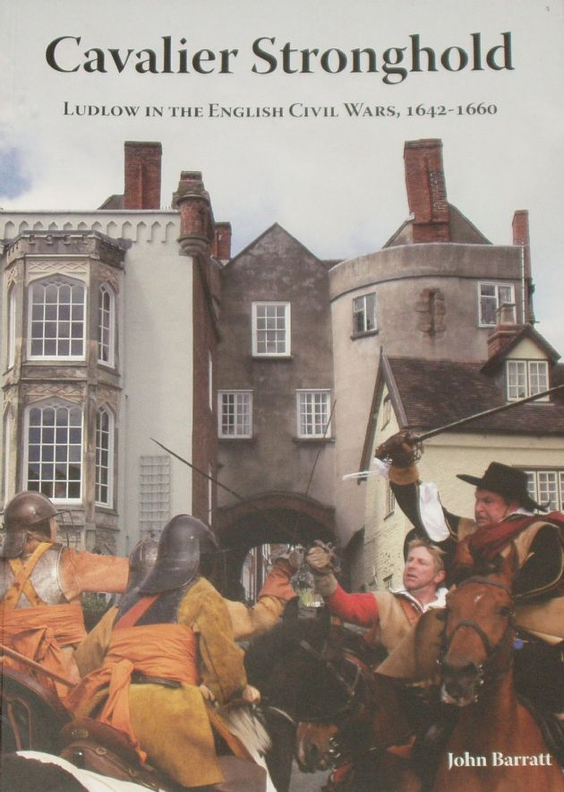 Cavalier Stronghold - Ludlow in the English Civil Wars 1642-1660, by John Barratt